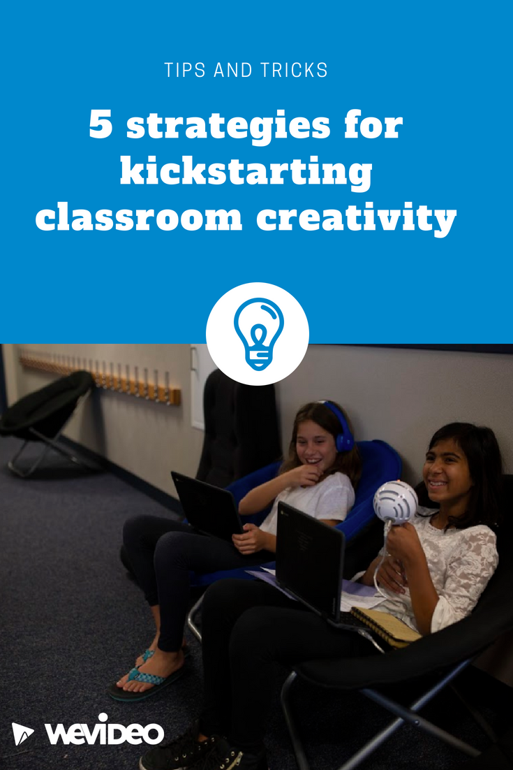 5 strategies for kickstarting classroom creativity WeVideo