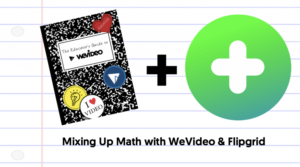 Mixing Up Math with WeVideo & Flipgrid