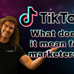 TikTok, what does it mean for marketers