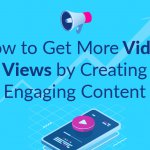 How to get more video views by creating engaging content