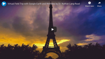 Virtual Field Trip with Google Earth and WeVideo